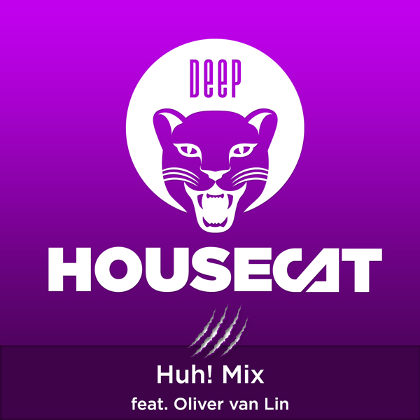 Deep House Cat Show - Huh! Mix - feat. Oliver van Lin