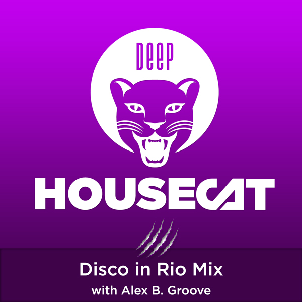 Deep House Cat Show - Disco in Rio Mix - with Alex B. Groove
